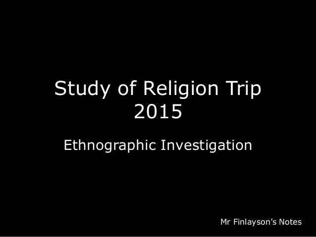 Study of Religion Trip 2015 Ethnographic Investigation Mr Finlayson's Notes
