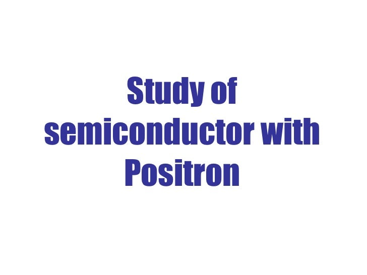 Study of semiconductor with Positron