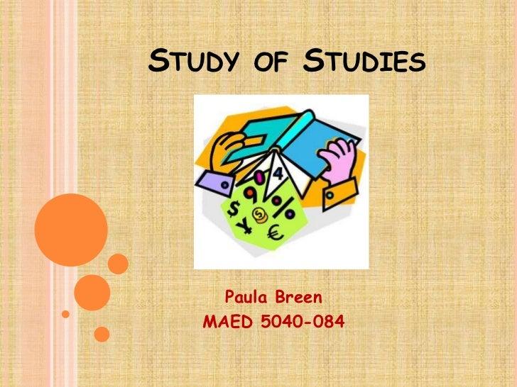 Study of Studies<br />Paula Breen<br />MAED 5040-084<br />