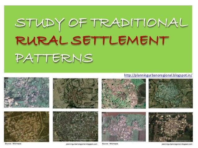 STUDY OF TRADITIONAL RURAL SETTLEMENT PATTERNS http://planningurbanoregional.blogspot.in/
