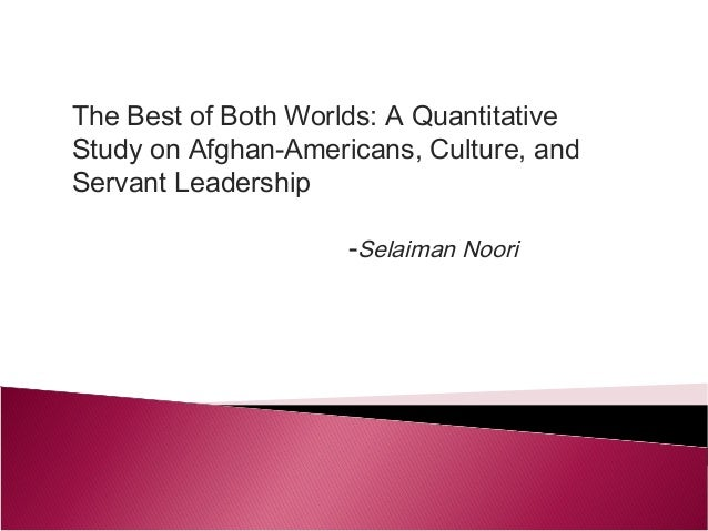 The Best of Both Worlds: A Quantitative Study on Afghan-Americans, Culture, and Servant Leadership -Selaiman Noori