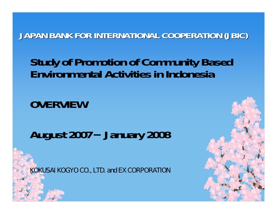 JAPAN BANK FOR INTERNATIONAL COOPERATION (JBIC)  Study of Promotion of Community Based  Environmental Activities in Indone...