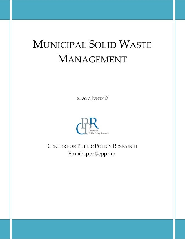 UNICIPAL OLID ASTE ANAGEMENT BY AJAY JUSTIN O CENTER FOR PUBLIC POLICY RESEARCH Email:cppr@cppr.in