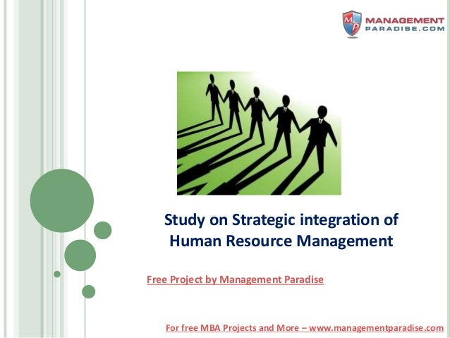 For free MBA Projects and More – www.managementparadise.com Study on Strategic integration of Human Resource Management Fr...