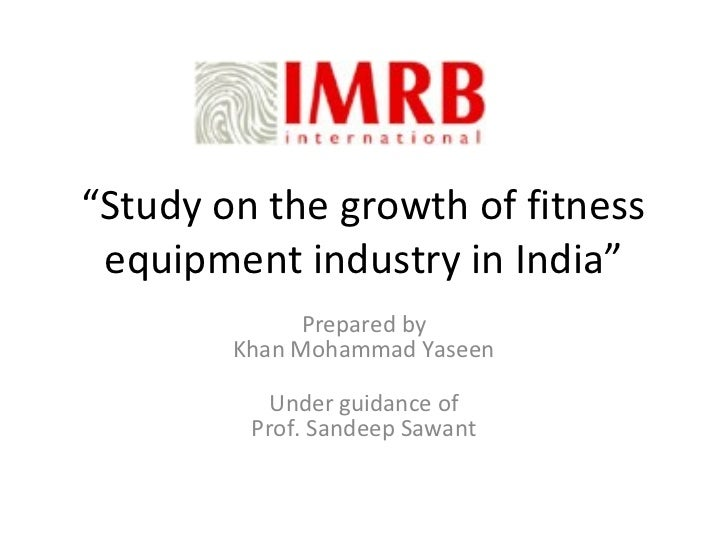 """""""Study on the growth of fitness equipment industry in India""""              Prepared by        Khan Mohammad Yaseen         ..."""