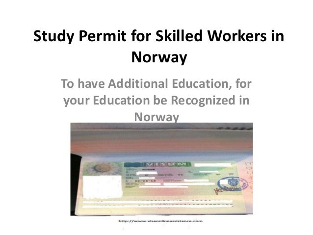 Study Permit for Skilled Workers in Norway To have Additional Education, for your Education be Recognized in Norway