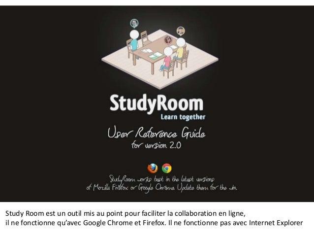 Study Room est un outil mis au point pour faciliter la collaboration en ligne,il ne fonctionne qu'avec Google Chrome et Fi...