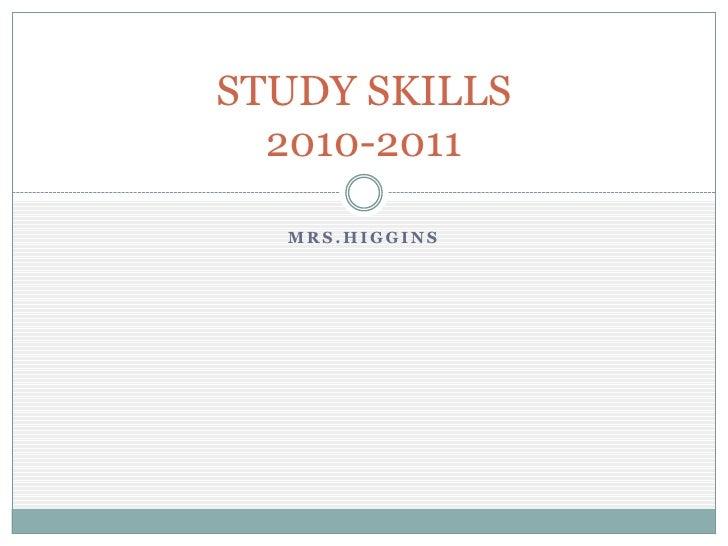 MRS.hIGGINS<br />STUDY SKILLS2010-2011<br />