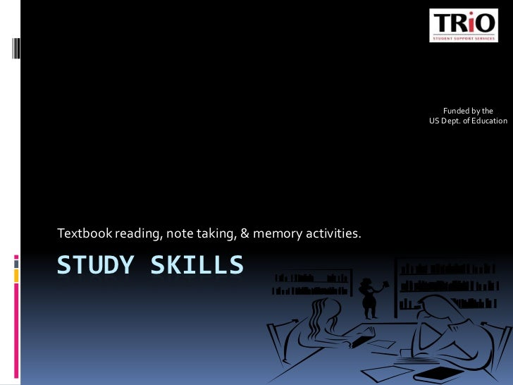 Study Skills<br />Textbook reading, note taking, & memory activities. <br />Funded by the<br />US Dept. of Education<br />