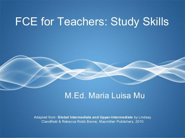Page 1 FCE for Teachers: Study Skills M.Ed. Maria Luisa Mu Adapted from: Global Intermediate and Upper-Intermediate by Lin...