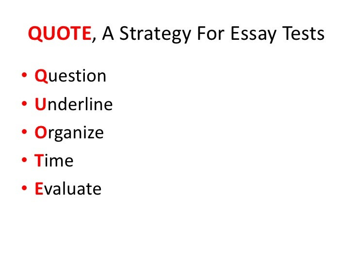 test taking strategies essay exams Essay exams can be stressful you may draw a blank, run out of time, or find that you neglected an important part of the course in studying for the test of course, good preparation and time management can help you avoid these negative experiences.