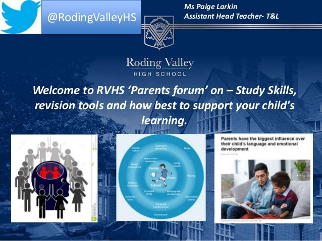 Welcome to RVHS 'Parents forum' on – Study Skills, revision tools and how best to support your child's learning. Ms Paige ...