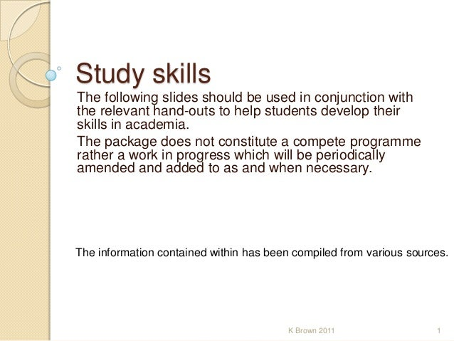 Study skills The following slides should be used in conjunction with the relevant hand-outs to help students develop their...