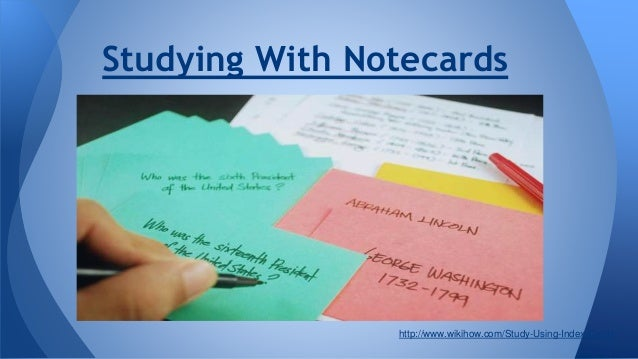 Studying With Notecards http://www.wikihow.com/Study-Using-Index-Cards