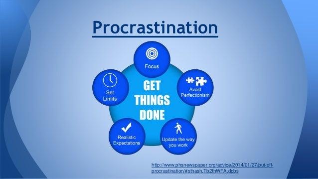 Procrastination http://www.phsnewspaper.org/advice/2014/01/27/put-off- procrastination/#sthash.Tb2fhWFA.dpbs
