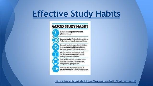 Effective Study Habits http://berkeleycollegestudentblogger6.blogspot.com/2011_01_01_archive.html