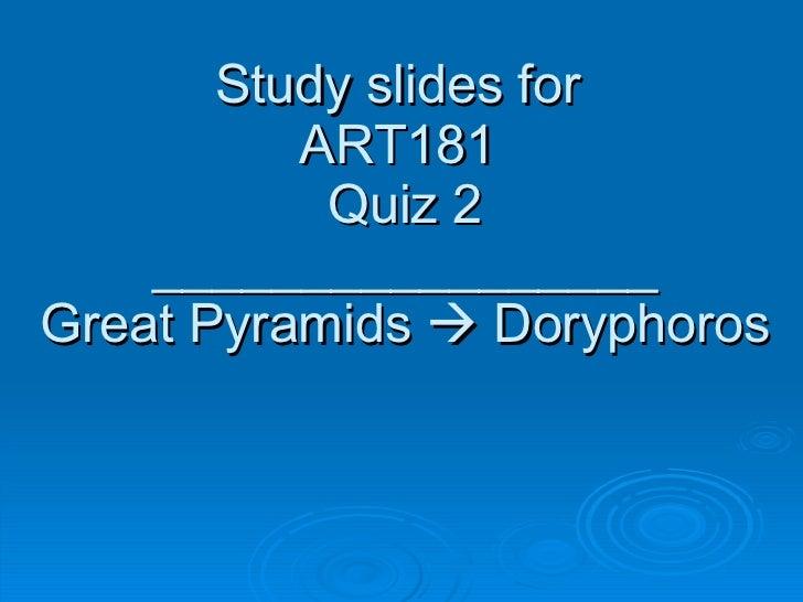 Study slides for  ART181  Quiz 2 _________________ Great Pyramids    Doryphoros