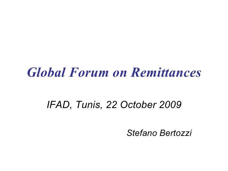 Global Forum on Remittances IFAD, Tunis, 22 October 2009 Stefano Bertozzi