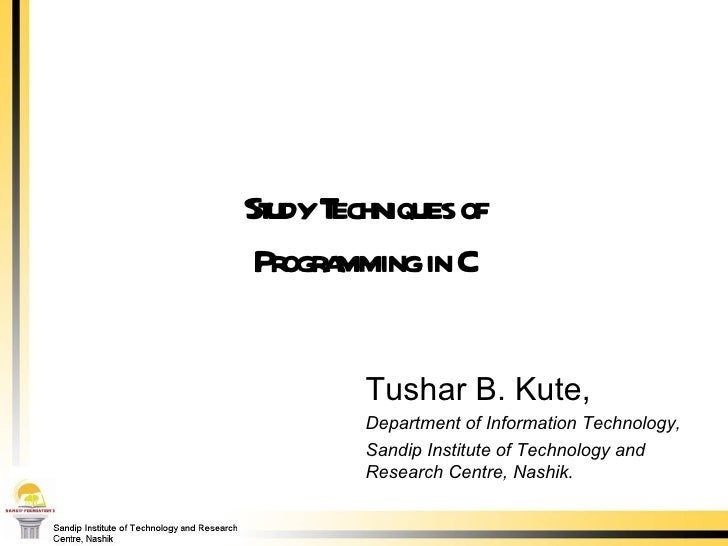 Study Techniques of Programming in C Tushar B. Kute, Department of Information Technology, Sandip Institute of Technology ...