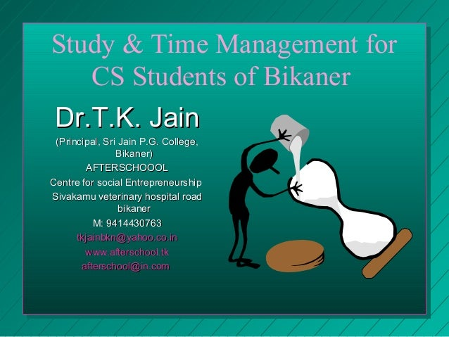 Study & Time Management for CS Students of Bikaner Dr.T.K. JainDr.T.K. Jain (Principal, Sri Jain P.G. College,(Principal, ...