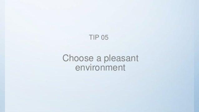 Choose a pleasant environment TIP 05