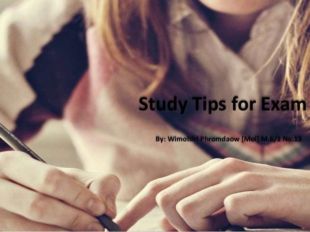 Study Tips for Exam By: Wimolsiri Phromdaow [Mol] M.6/1 No.13
