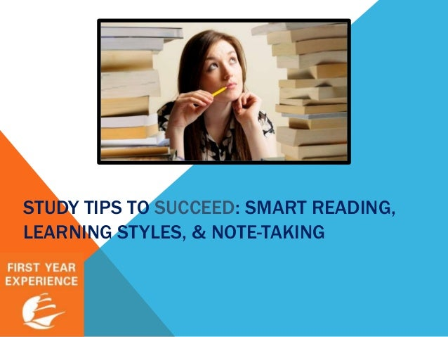 STUDY TIPS TO SUCCEED: SMART READING, LEARNING STYLES, & NOTE-TAKING