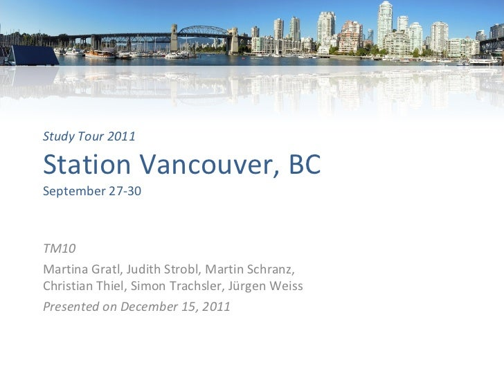 Study Tour 2011 Station Vancouver, BC September 27-30 TM10 Martina Gratl, Judith Strobl, Martin Schranz, Christian Thiel, ...
