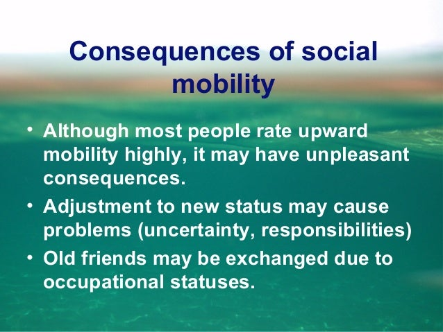 Consequences of social mobility • May cause family problems. • Moving, travelling. • May result in financial burdens. • Ma...