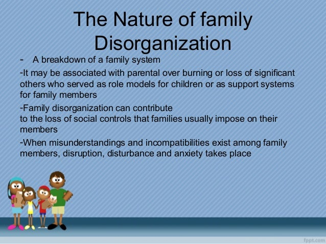 family disorganization This is an informative speech about family disorganization and divorce.