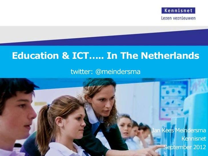 Education & ICT….. In The Netherlands           twitter: @meindersma                                  Jan Kees Meindersma ...