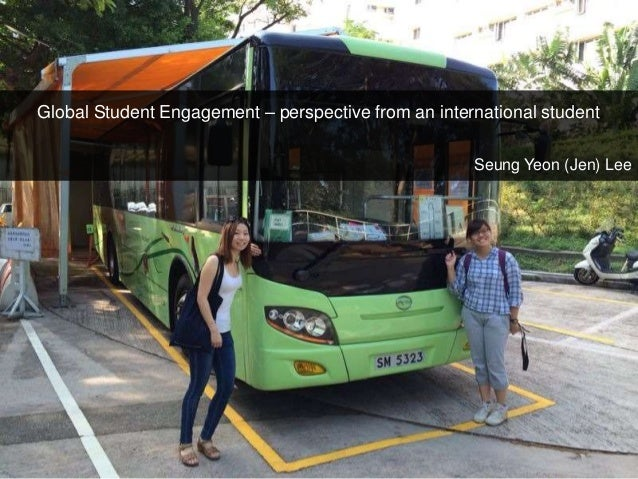 Global Student Engagement – perspective from an international student Seung Yeon (Jen) Lee