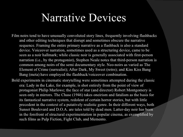 Narrative Devices <ul><li>Film noirs tend to have unusually convoluted story lines, frequently involving flashbacks and ot...