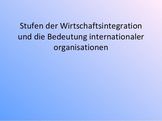 Stufen der Wirtschaftsintegration und die Bedeutung internationaler organisationen