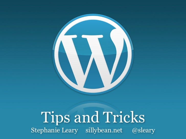 Tips and TricksStephanie Leary   sillybean.net   @sleary