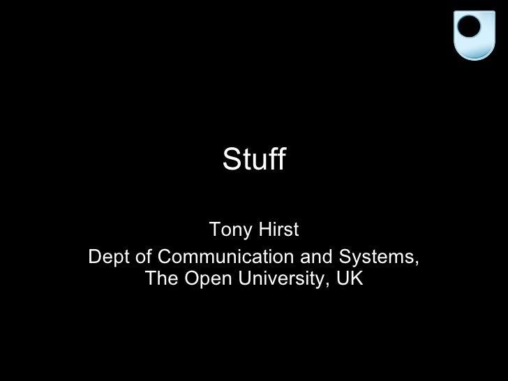 Stuff Tony Hirst Dept of Communication and Systems, The Open University, UK
