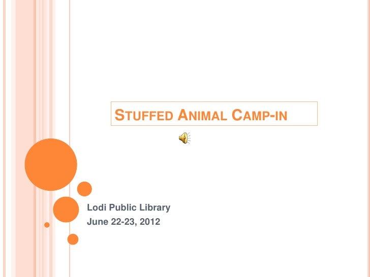 STUFFED ANIMAL CAMP-INLodi Public LibraryJune 22-23, 2012