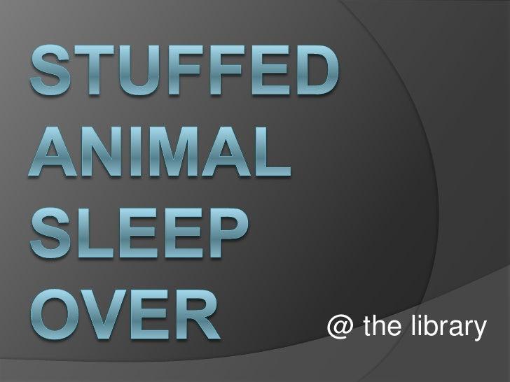 Stuffed Animal sleep over<br />@ the library<br />