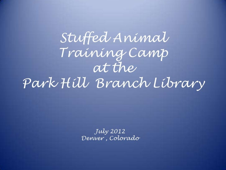 Stuffed Animal     Training Camp          at thePark Hill Branch Library          July 2012       Denver , Colorado