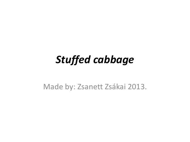 Stuffed cabbage Made by: Zsanett Zsákai 2013.