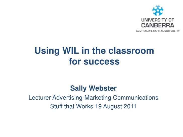 Using WIL in the classroom         for success              Sally WebsterLecturer Advertising-Marketing Communications    ...