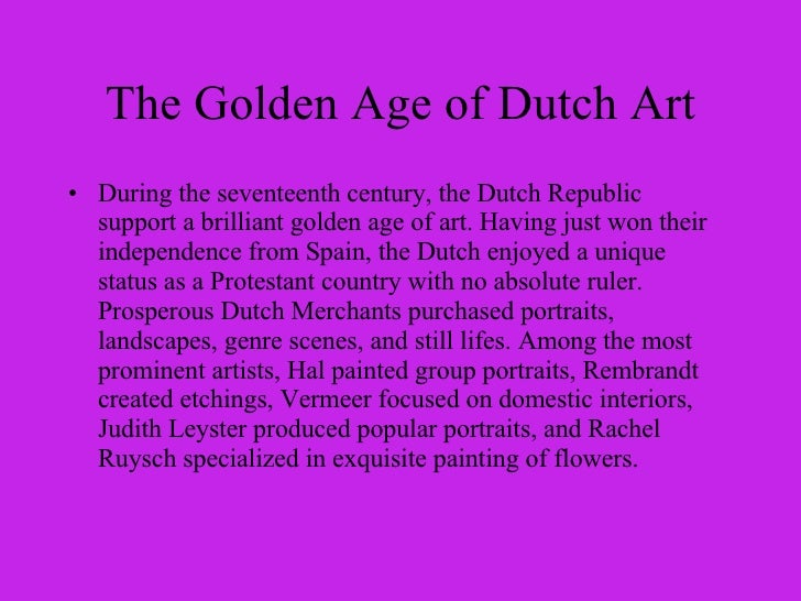 <ul><li>During the seventeenth century, the Dutch Republic support a brilliant golden age of art. Having just won their in...