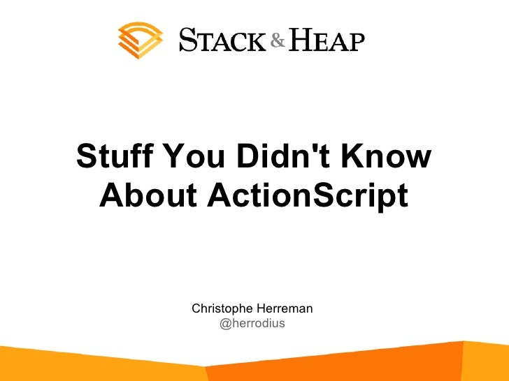 Stuff You Didnt Know About ActionScript      Christophe Herreman           @herrodius
