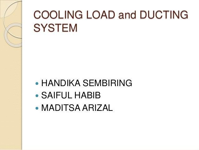COOLING LOAD and DUCTING SYSTEM  HANDIKA SEMBIRING  SAIFUL HABIB  MADITSA ARIZAL