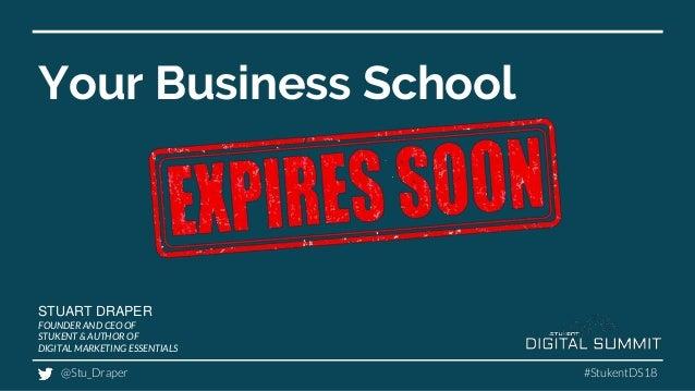 Your Business School STUART DRAPER FOUNDER AND CEO OF STUKENT & AUTHOR OF DIGITAL MARKETING ESSENTIALS @Stu_Draper #Stuken...