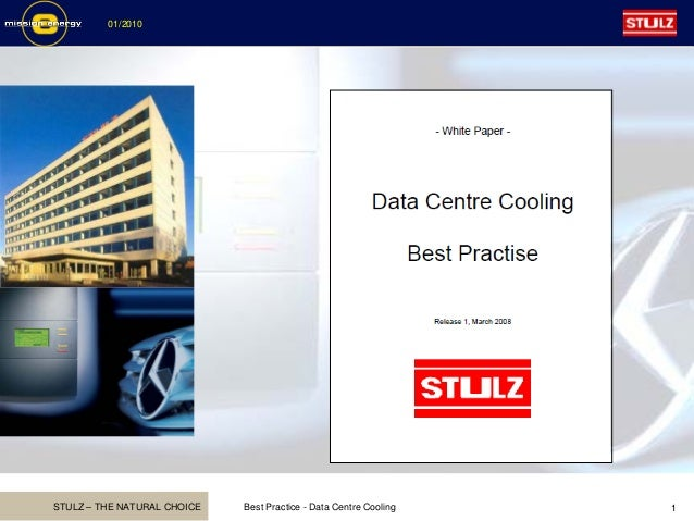 STULZ – THE NATURAL CHOICE 01/2010 Best Practice - Data Centre Cooling 1