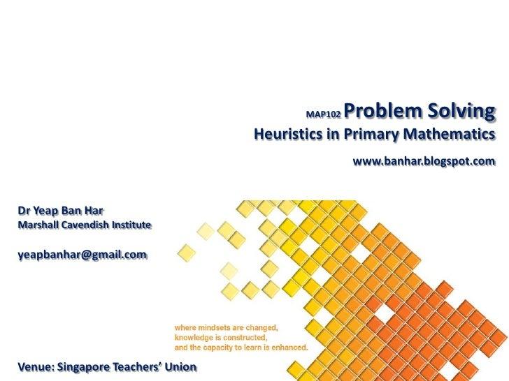 MAP102   Problem Solving                                   Heuristics in Primary Mathematics                              ...