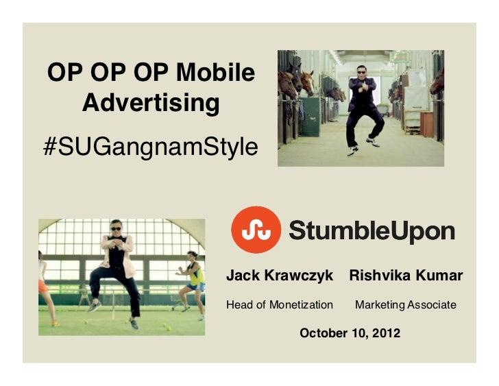 OP OP OP Mobile  Advertising!       !#SUGangnamStyle!             Jack Krawczyk ! Rishvika Kumar!                      !  ...
