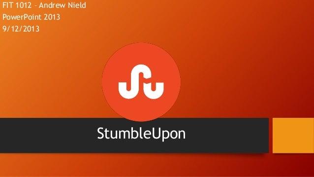 StumbleUpon FIT 1012 – Andrew Nield PowerPoint 2013 9/12/2013