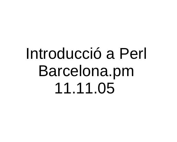 IntroduccióaPerl                                          Barcelona.pm           ...